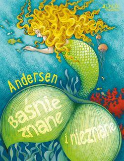 Okładka książki - Hans Christian Andersen. Baśnie znane i nieznane