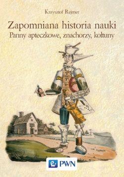 Okładka książki - Zapomniana historia nauki. Panny apteczkowe, znachorzy, kołtuny