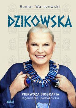 Okładka książki - Dzikowska. Pierwsza biografia legendarnej podróżniczki