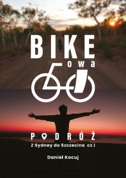 Okładka książki - Bike'owa podróż. Z Sydney do Szczecina cz.1