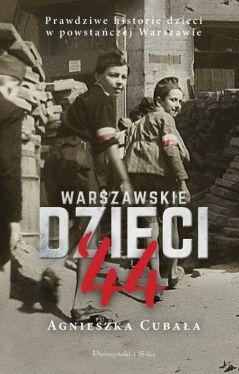 Okładka książki - Warszawskie dzieci`44. Prawdziwe historie dzieci w powstańczej Warszawie
