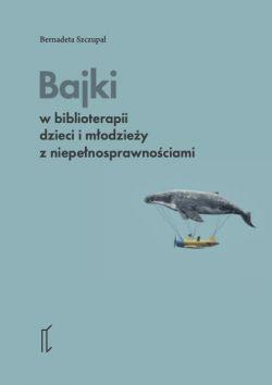 Okładka książki - Bajki w biblioterapii dzieci i młodzieży z niepełnosprawnościami