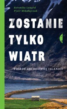 Okładka książki - Zostanie tylko wiatr. Fiordy zachodniej Islandii