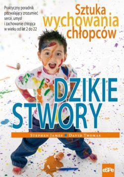 Okładka książki - Dzikie stwory Sztuka wychowania chłopców