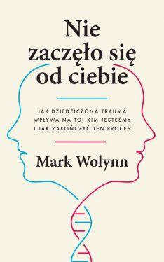 Okładka książki - Nie zaczęło się od ciebie. Jak dziedziczona trauma wpływa na to, kim jesteśmy i jak zakończyć ten proces