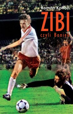 Okładka książki - Zibi. Biografia Zbigniewa Bońka