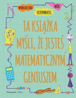Okładka książki - Ta książka myśli, że jesteś matematycznym geniuszem