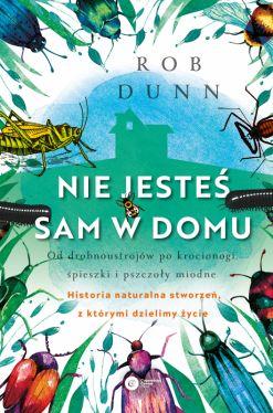 Okładka książki - Nie jesteś sam w domu. Od drobnoustrojów po krocionogi, świerszcze i pszczoły miodne - historia naturalna stworzeń, z którymi dzielimy życie