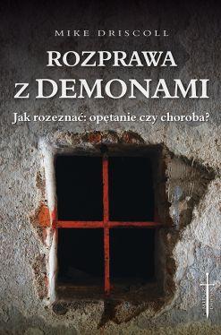 Okładka książki - Rozprawa z demonami. Jak rozeznać: opętanie czy choroba?