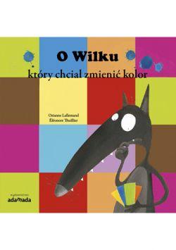 Okładka książki - O Wilku, który chciał zmienić kolor