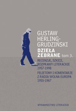 Okładka książki - Dzieła zebrane tom 3. Recenzje, szkice, rozprawy literackie 1957-1998 Felietony i komentarze z Radia Wolna Europa 1955-1967