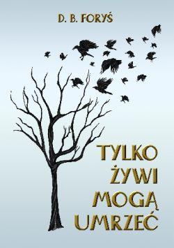 Okładka książki - Tylko Żywi Mogą Umrzeć