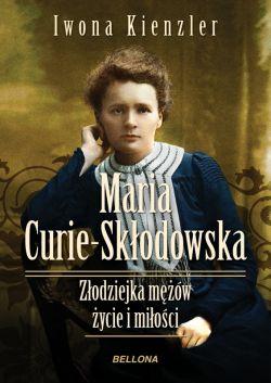 Okładka książki - Maria Skłodowska-Curie. Złodziejka mężów - życie i miłości