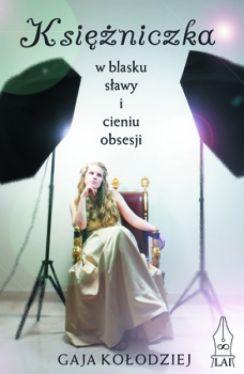 Okładka książki - Księżniczka. W blasku sławy i cieniu obsesji