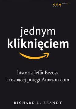 Okładka książki - Jednym kliknięciem. Historia Jeffa Bezosa i rosnącej potęgi Amazon.com