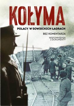 Okładka książki - Kołyma. Polacy w sowieckich łagrach