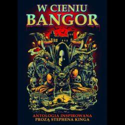 Okładka książki - W cieniu Bangor. Antologia inspirowana prozą Stephena Kinga