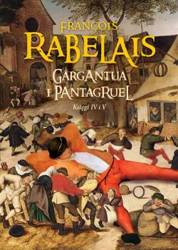 Okładka książki - Gargantua i Pantagruel. Księgi IV i V