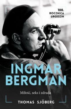 Okładka książki - Ingmar Bergman. Miłość, seks i zdrada