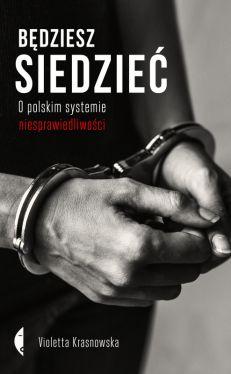 Okładka książki - Będziesz siedzieć. O polskim systemie niesprawiedliwości