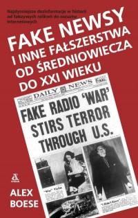 Okładka książki - Fake newsy i inne fałszerstwa od średniowiecza do XXI wieku
