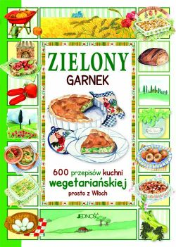 Okładka książki - Zielony garnek. 600 przepisów kuchni wegetariańskiej prosto z Włoch