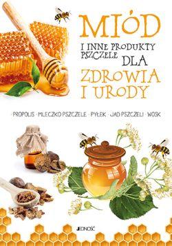 Okładka książki - Miód i inne produkty pszczele dla zdrowia i urody