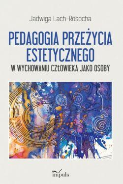 Okładka książki - Pedagogia przeżycia estetycznego w wychowaniu człowieka jako osoby