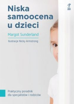 Okładka książki - Niska samoocena u dzieci. Praktyczny poradnik dla specjalistów i rodziców