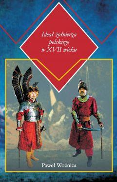 Okładka książki - Ideał żołnierza polskiego w XVII wieku