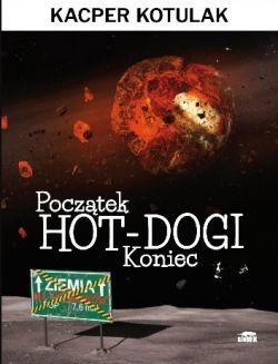 Okładka książki - Początek, koniec i hot-dogi