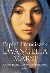 Okładka książki - Ewangelia Maryi. Na Rok Jubileuszowy Miłosierdzia