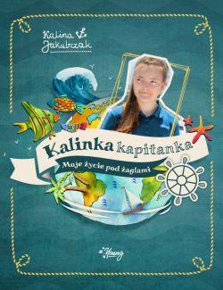 Okładka książki - Kalinka Kapitanka. Moje życie pod żaglami