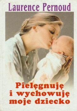 Okładka książki - Pielęgnuję i wychowuję moje dziecko