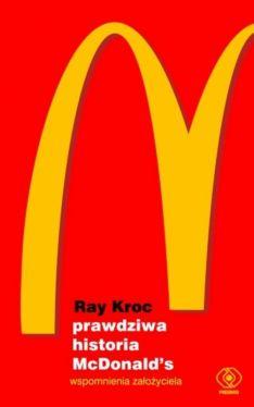 Okładka książki - Prawdziwa historia McDonalds. Wspomnienia założyciela