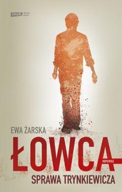 Okładka książki - Łowca. Sprawa Trynkiewicza