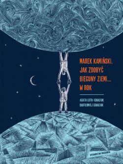 Okładka książki - Niezwykłe wyprawy i wyczyny. Marek Kamiński. Jak zdobyć bieguny Ziemi... w rok