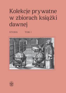 Okładka książki - Kolekcje prywatne w zbiorach książki dawnej. Studia