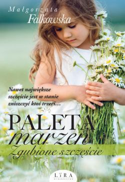 Okładka książki - Paleta marzeń. Zgubione szczęście