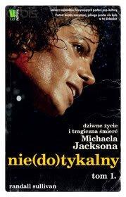 Okładka książki - Nie(do)tykalny. Dziwne życie i tragiczna śmierć Michaela Jacksona, tom I