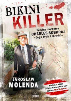 Okładka książki - Bikini Killer. Seryjny morderca Charles Sobhraj - jego życie i zbrodnie
