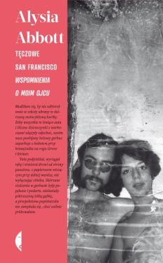 Okładka książki - Tęczowe San Francisco: Wspomnienia o moim ojcu