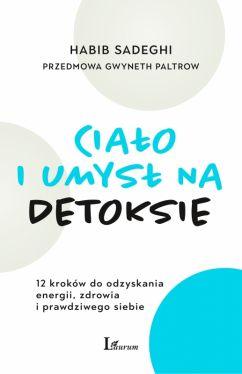 Okładka książki - Ciało i umysł na detoksie. 12 kroków do odzyskania energii, zdrowia i prawdziwego siebie