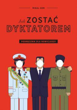 Okładka książki - Jak zostać dyktatorem. Podręcznik dla nowicjuszy