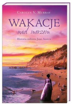 Okładka książki - Wakacje nad morzem. Historia miłosna Jane Austen
