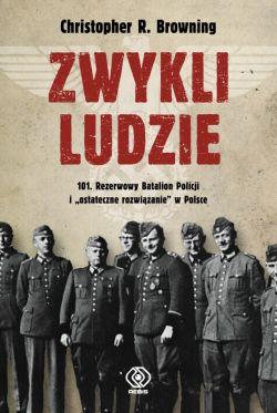 Okładka książki - Zwykli ludzie. 101. Rezerwowy Batalion Policji i ostateczne rozwiązanie w Polsce