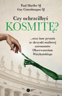 Okładka książki - Czy ochrzciłbyś kosmitę? ...oraz inne pytania ze skrzynki mailowej astronomów Obserwatorium Watykańskiego