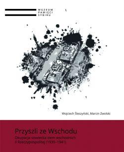 Okładka książki - Przyszli ze Wschodu. Okupacja sowiecka ziem wschodnich II Rzeczypospolitej (1939–1941)