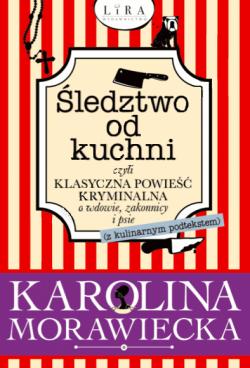 Okładka książki - Śledztwo od kuchni, czyli klasyczna powieść kryminalna o wdowie, zakonnicy i psie