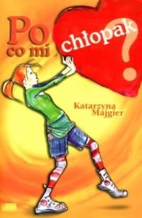 Okładka książki - Po co mi chłopak?